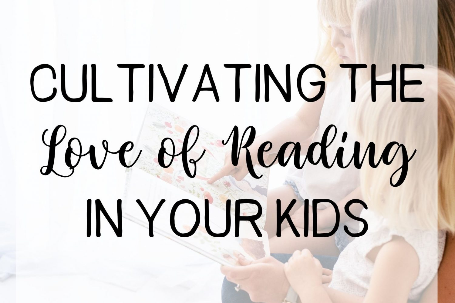 Cultivating the Love of Reading in Your Kids
