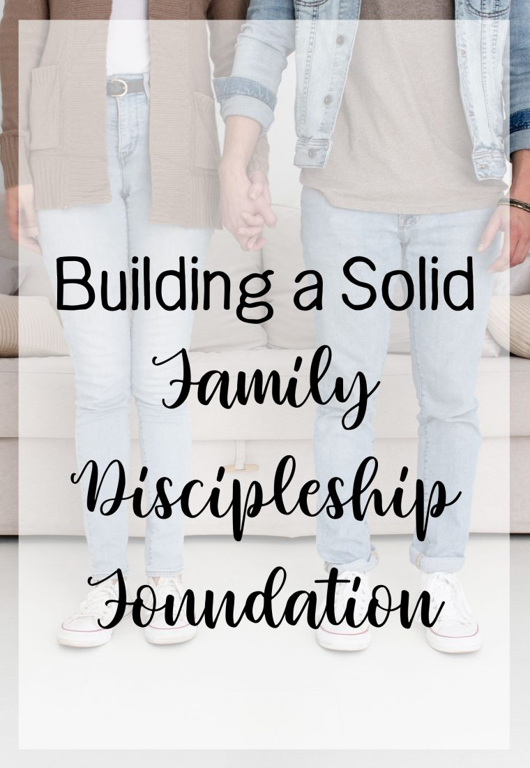 Building a Solid Family Discipleship Foundation