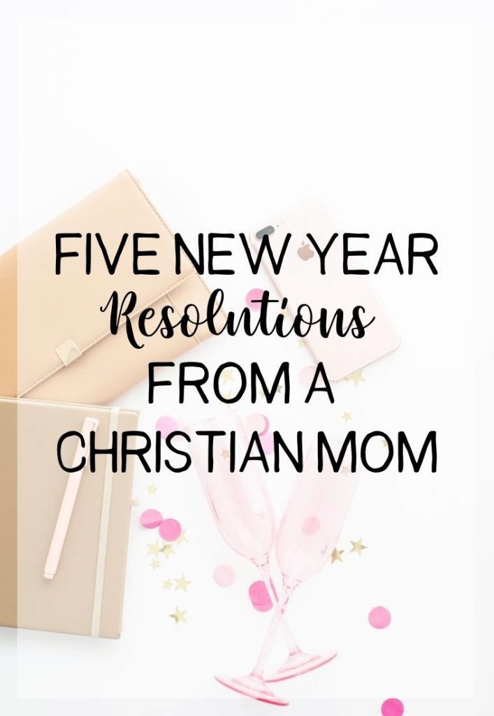 Five New Year Resolutions From A Christian Mom