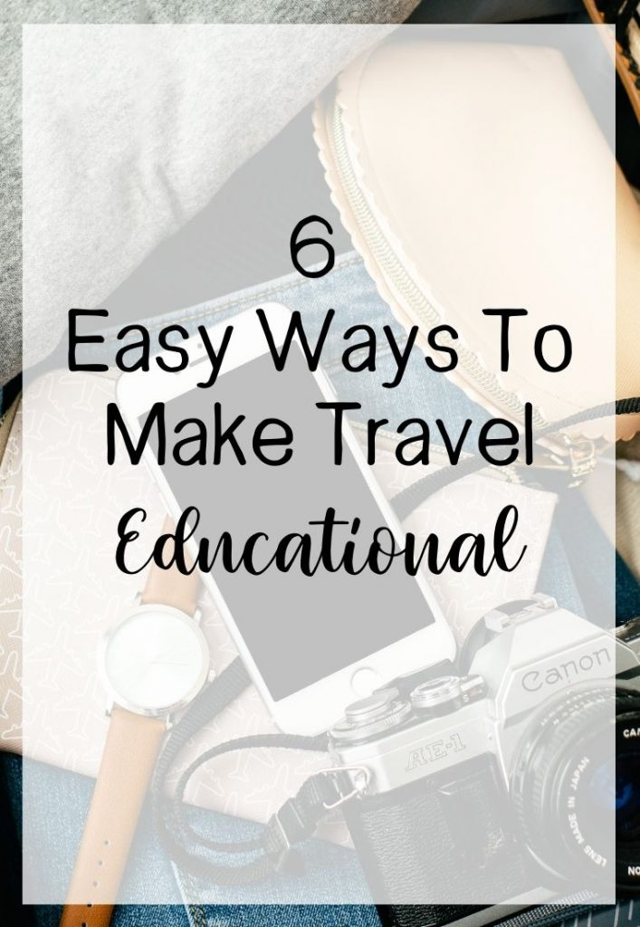 6 Easy Ways To Make Travel Educational